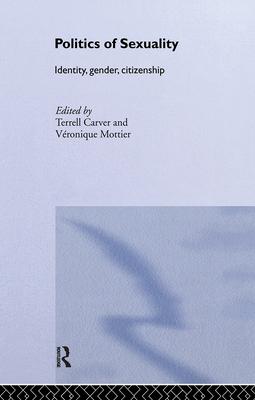 Politics of Sexuality - Carver, Terrell (Editor), and Mottier, Veronique (Editor)