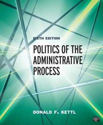 Politics of the Administrative Process - Kettl, Donald F, Professor