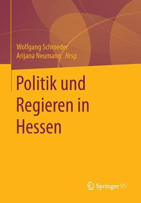 Politik Und Regieren in Hessen - Schroeder, Wolfgang, Dr. (Editor), and Neumann, Arijana (Editor)