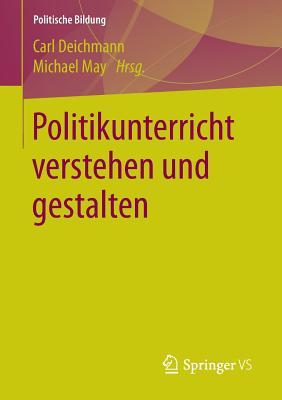 Politikunterricht Verstehen Und Gestalten - Deichmann, Carl (Editor)