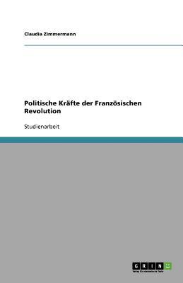 Politische Krafte Der Franzosischen Revolution - Zimmermann, Claudia