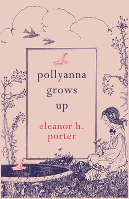 Pollyanna Grows Up - Porter, Eleanor H., and Cross, Gillian (Foreword by)