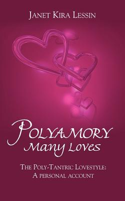 Polyamory Many Loves: The Poly-Tantric Lovestyle: A Personal Account - Lessin, Janet Kira