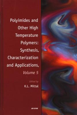 Polyimides and Other High Temperature Polymers: Synthesis, Characterization and Applications, Volume 5 - Mittal, Kash L