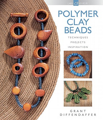 Polymer Clay Beads: Techniques, Projects, Inspiration - Diffendaffer, Grant