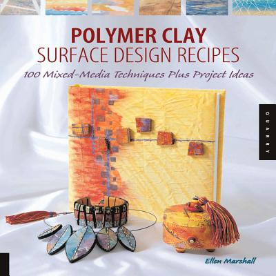 Polymer Clay Surface Design Recipes: 100 Mixed-Media Techniques Plus Project Ideas - Marshall, Ellen
