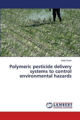 Polymeric Pesticide Delivery Systems to Control Environmental Hazards - Singh Baljit