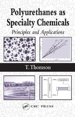 Polyurethanes as Specialty Chemicals: Principles and Applications - Thomson, Timothy
