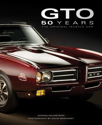 Pontiac Gto 50 Years: The Original Muscle Car - Holmstrom, Darwin, and Newhardt, David (Photographer)