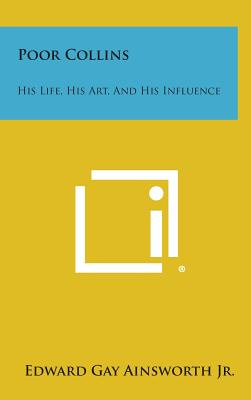 Poor Collins: His Life, His Art, and His Influence - Ainsworth Jr, Edward Gay