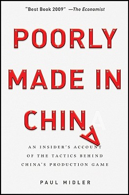Poorly Made in China: An Insider's Account of the Tactics Behind China's Production Game - Midler, Paul