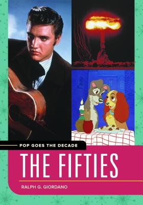 Pop Goes the Decade: The Fifties - Giordano, Ralph G.