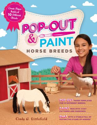 Pop-Out & Paint Horse Breeds: Create Paper Models of 10 Different Breeds - Littlefield, Cindy A