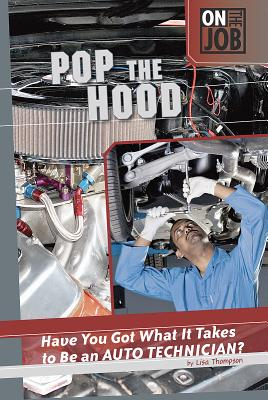 Pop the Hood: Have You Got What It Takes to Be an Auto Technician? - Thompson, Lisa