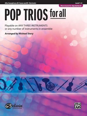 Pop Trios for All: Alto Saxophone (E-Flat Saxes and E-Flat Clarients), Level 1-4: Playable on Any Three Instruments or Any Number of Instruments in Ensemble - Story, Michael