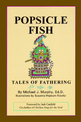 Popsicle Fish: Tales of Fathering - Murphy, Michael