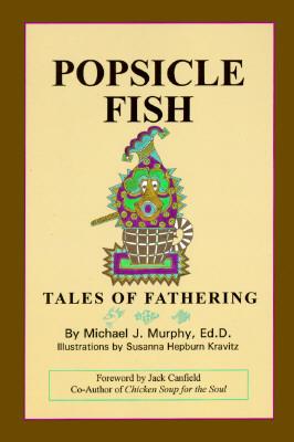 Popsicle Fish: Tales of Fathering - Hepburn-Kravitz, Suzanna (Illustrator), and Kravitz, Susanna Hepburn (Illustrator), and Murphy, Michael