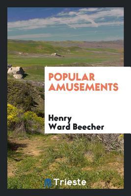 Popular Amusements - Beecher, Henry Ward