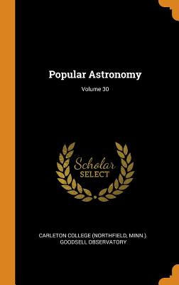 Popular Astronomy; Volume 30 - Carleton College (Northfield, Minn ) Go (Creator)