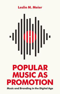 Popular Music as Promotion - Music and Branding in the Digital Age - Meier, Leslie