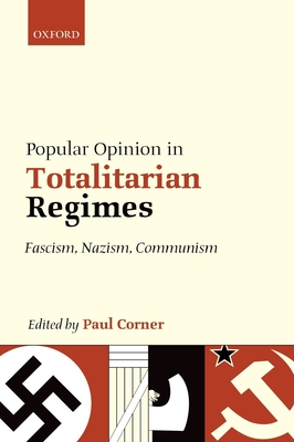 Popular Opinion in Totalitarian Regimes: Fascism, Nazism, Communism - Corner, Paul (Editor)