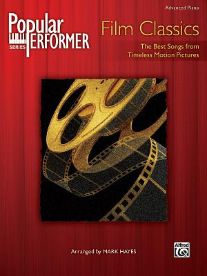 Popular Performer Film Classics: The Best Songs from Timeless Motion Pictures - Hayes, Mark (Composer)