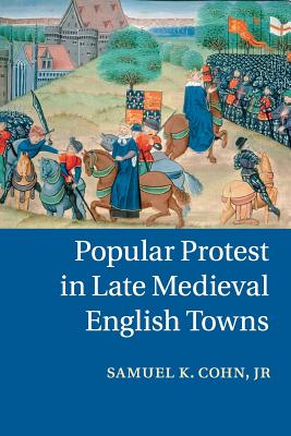 Popular Protest in Late Medieval English Towns - Cohn, Samuel K., Jr., and Aiton, Douglas (Assisted by)
