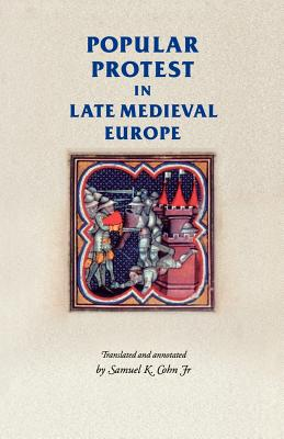 Popular Protest in Late-Medieval Europe: Italy, France and Flanders - Cohn, Kline Jr