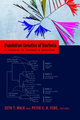 Population Genetics of Bacteria: A Tribute to Thomas S. Whittam - Walk, Seth T (Editor), and Feng, Peter C (Editor)
