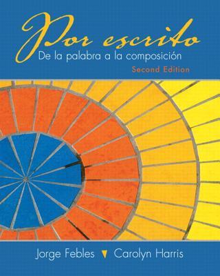 Por Escrito with Spanish Grammar Checker One Semester Access Card Package: de La Palabra a la Composicion - Febles, Jorge, and Harris, Carolyn