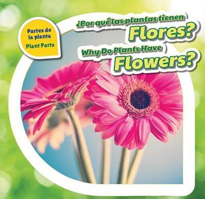 Por Que Las Plantas Tienen Flores? / Why Do Plants Have Flowers? - Bishop, Celeste