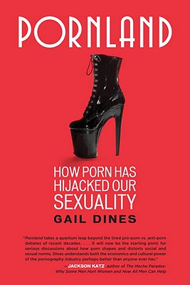 Pornland: How Porn Has Hijacked Our Sexuality - Dines, Gail, Professor