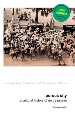 Porous City: A Cultural History of Rio de Janeiro - Carvalho, Bruno