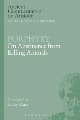 Porphyry: On Abstinence from Killing Animals - Clark, Gillian (Translated by)