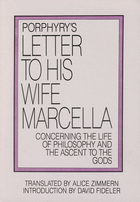 Porphyry's Letter to His Wife: Concerning the Life of Philosophy and the Ascent to the Gods - Porphyry, and Zimmern, Alice (Translated by), and Fideler, David, PH.D. (Introduction by)