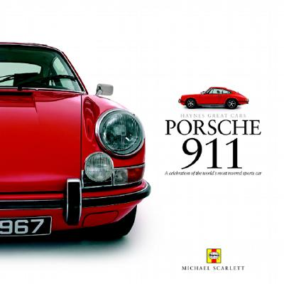 Porsche 911: A Celebration of the World's Most Revered Sports Car - Scarlett, Michael