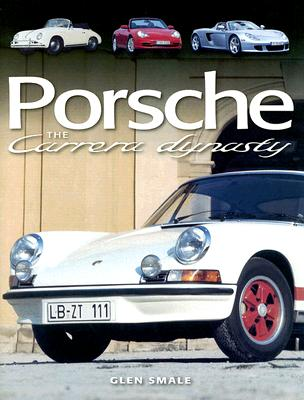 Porsche: The Carrera Dynasty - Smale, Glen