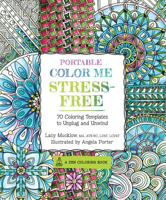 Portable Color Me Stress-Free: 70 Coloring Templates to Unplug and Unwind - Mucklow, Lacy, and Porter, Angela, Dr.