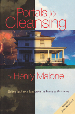 Portals to Cleansing: Taking Back Your Land from the Hands of the Enemy - Malone, Henry, and Sandford, John (Foreword by)