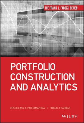 Portfolio Construction and Analytics - Fabozzi, Frank J, and Pachamanova, Dessislava A