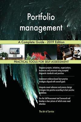 Portfolio management A Complete Guide - 2019 Edition - Blokdyk, Gerardus