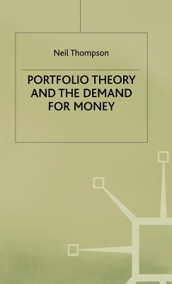 Portfolio Theory and the Demand for Money - Thompson, Neil
