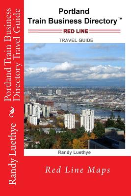 Portland Train Business Directory Travel Guide: Red Line Maps - Luethye, MR Randy