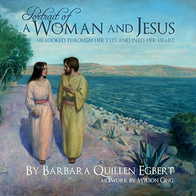 Portrait of a Woman and Jesus: He Looked Through Her Eyes and Into Her Heart - Egbert, Barbara Quillen