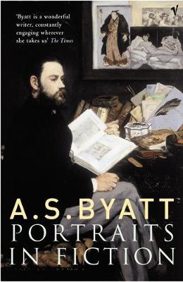 Portraits in Fiction - Byatt, and Byatt, A S