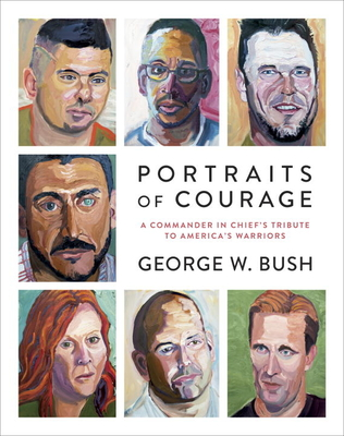 Portraits of Courage: A Commander in Chief's Tribute to America's Warriors - Bush, George W, and Bush, Laura (Foreword by), and Pace, Peter, General (Foreword by)