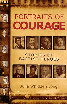 Portraits of Courage: Stories of Baptist Heroes - Long, Julie Whidden