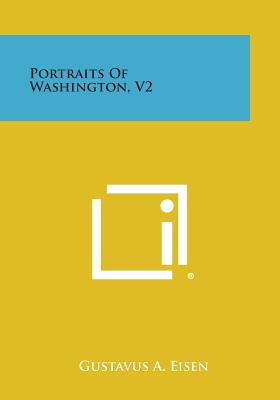 Portraits of Washington, V2 - Eisen, Gustavus a