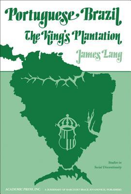 Portuguese Brazil: The King's Plantation - Lang, James