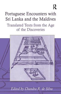 Portuguese Encounters with Sri Lanka and the Maldives: Translated Texts from the Age of the Discoveries - Silva, Chandra R. de, Professor